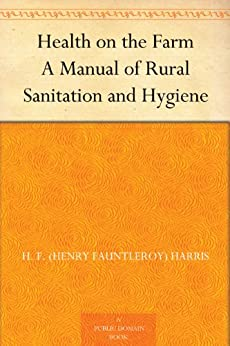 Health on the Farm A Manual of Rural Sanitation and Hygiene by [Harris, H. F. (Henry Fauntleroy)]