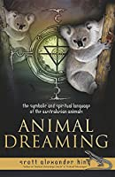 Animal Dreaming: The Spiritual and Symbolic Language of the Australian Animals