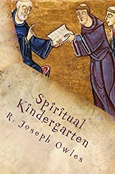 Spiritual Kindergarten: The Rule of Saint Benedict for Everyday Life by [Owles, R. Joseph]