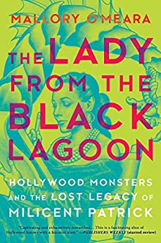 The Lady from the Black Lagoon: Hollywood Monsters and the Lost Legacy of Milicent Patrick by [O'Meara, Mallory]