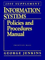 Information Systems: Policies and Procedures Manual: 2000 Supplement (Information Systems Policies & Procedures Manual Supplement, 2000)
