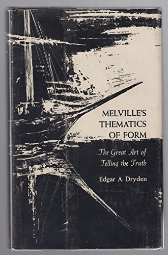 Melville's Thematics of Form: The Great Art of Telling the Truth