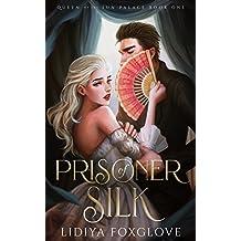 Prisoner of Silk: A Dark Fairy Tale Retelling (Queen of the Sun Palace Book 1)
