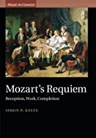 Mozart's Requiem: Reception, Work, Completion (Music in Context) by Simon P. Keefe(2015-07-02)