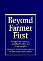 Beyond Farmer First: Rural Peoples Knowledge, Agricultural Research and Extension Practice (Rural People's Knowledge, Agricultural Research and Extensio)