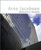 Arne Jacobsen: Absolutely Modern