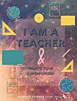 I Am a Teacher & What is your Superpower? | 2020-2022 Monthly Planner: Calendar For Teachers
