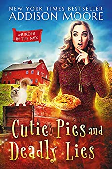 Cutie Pies and Deadly Lies (MURDER IN THE MIX Book 1) by [Moore, Addison]