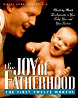 The Joy of Fatherhood: The First Twelve Months
