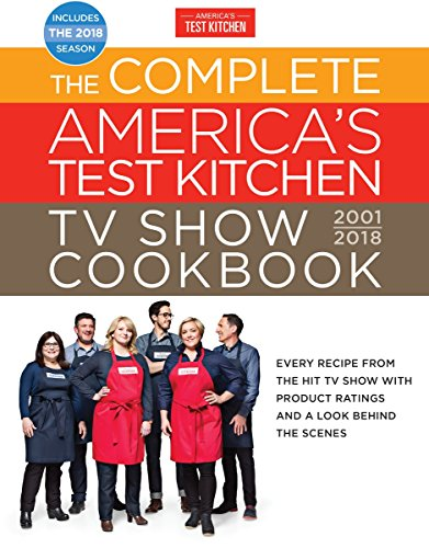 The Complete America's Test Kitchen TV Show Cookbook 2001-2018: Every Recipe From The Hit TV Show With Product Ratings and a Look Behindthe Scenes
