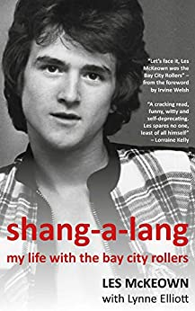 [McKeown, Les, Elliott, Lynne]のShang-A-Lang: My Life With The Bay City Rollers (English Edition)