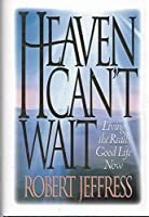 Heaven Can't Wait: Living the Really Good Life