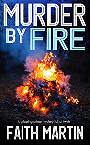 MURDER BY FIRE a gripping crime mystery full of twists (DI Hillary Greene Book 10)