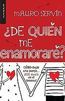 ¿De quie´n me enamorare´?/ Who will I Fall in Love With?: Cómo elegir a tu pareja…sin morir en el intento/ How to choose your partner ... without dying in the attempt