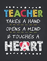Teacher Life: Teacher Appreciation Inspirational Quote Test Day Composition Notebook College Students Wide Ruled Line Paper 8.5x11 Teacher takes a hand opens a mind and touches a heart