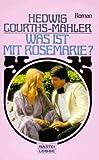 Was ist mit Rosemarie? Roman.