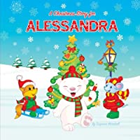 A Christmas Story for Alessandra: Christmas Story & Christmas Book (Christmas Story for Kids, Kids Christmas Books, Christmas Gifts for Kids, Christmas Presents, Christmas Books)
