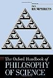 The Oxford Handbook of Philosophy of Science (Oxford Handbooks)