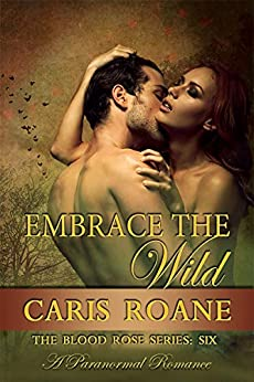 Embrace the Wild: A Paranormal Romance (The Blood Rose Series Book 6) by [Roane, Caris]
