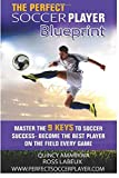 The Perfect Soccer Player Blueprint: Master The 9 Keys To Soccer Success - Become The Best Player On The Field Every Game! 画像