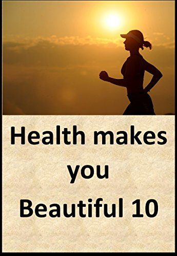 Health makes you beautiful 10