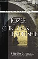 Tozer on Christian Leadership: A 366-Day Devotional (Tozer for Today)