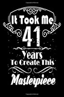 It Took Me 41 Years to Create this Masterpiece: 41 Year Old Birthday Gift Journal / Notebook / Diary / Thanksgiving & Christmas Gift. Funny Birthday gift for Men & Women