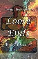 Loose Ends (Saving History)