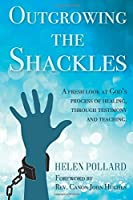 Outgrowing the Shackles: A fresh look at God's process of healing, through testimony and teaching