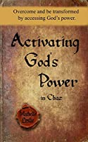 Activating God's Power in Chaz: Overcome and be transformed by accessing God's power.