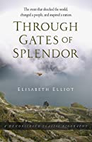 Through Gates of Splendor: The Event That Shocked the World, Changed a People, and Inspired a Nation (Hendrickson Classic Biographies)
