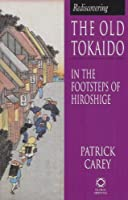Rediscovering Old Tokaido: In the Footsteps of Hiroshige (Global Oriental Series)
