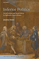 Inferior Politics: Social Problems and Social Policies in Eighteenth-century Britain (The New Past and Present Book Series)