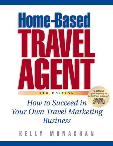 Download Home-based Travel Agent: How to Succeed in Your Own Travel Marketing Business 1887140611