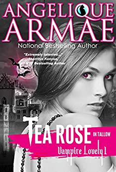 Tea Rose in Tallow (Vampire Lovely 1) by [Armae, Angelique]