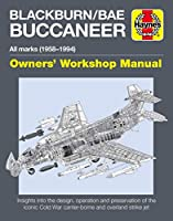 Blackburn/BAE Buccaneer Owners' Workshop Manual: All marks (1958-94) - Insights into the design, operation and preservation of the iconic Cold War carrier-borne and overland strike jet (Haynes Manuals)