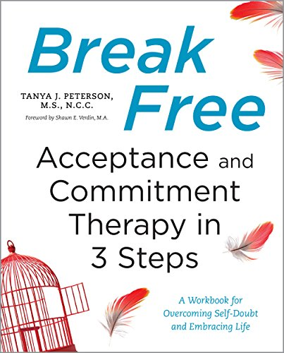 Break Free: Acceptance and Commitment Therapy in 3 Steps: A Workbook for Overcoming Self-Doubt and Embracing Life (English Edition)