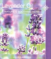Lavender Oil: Nature's Soothing Herb (Natures Soothing Herb)