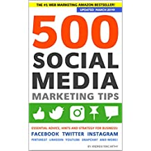 500 Social Media Marketing Tips: Essential Advice, Hints and Strategy for Business: Facebook, Twitter, Instagram, Pinterest, LinkedIn, YouTube, Snapchat, and More! (Updated APRIL 2019!)