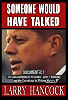 Someone Would Have Talked: Documented! the Assassination of President John F. Kennedy and the Conspiracy to Mislead History