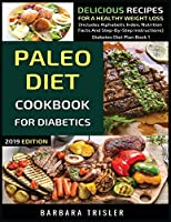 Paleo Diet Cookbook For Diabetics: Delicious Recipes For A Healthy Weight Loss (Includes Alphabetic Index, Nutrition Facts And Step-By-Step Instructions) (Diabetes Diet Plan)