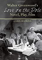 Walter Greenwood's Love on the Dole: Novel, Play, Film (Liverpool English Texts and Studies)