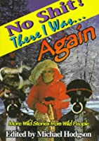 No Shit, There I Was...Again!: More Wild Stories from Wild People (No Shit Series , Vol 2)