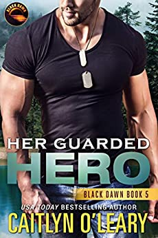 Her Guarded Hero: Navy SEAL Team (Black Dawn Book 5) by [O'Leary, Caitlyn]