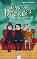 Darko Drexler. Zu gut fuer diese Welt!