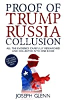 Proof Of Trump Russia Collusion: All The Evidence Carefully Researched And Collected Into One Book [並行輸入品]