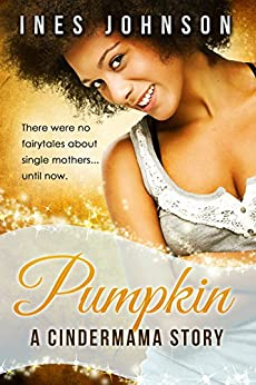 Pumpkin: a Cindermama Story (Cindermama Series) by [Johnson, Ines]