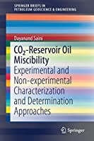 CO2-Reservoir Oil Miscibility: Experimental and Non-experimental Characterization and Determination Approaches (SpringerBriefs in Petroleum Geoscience & Engineering)