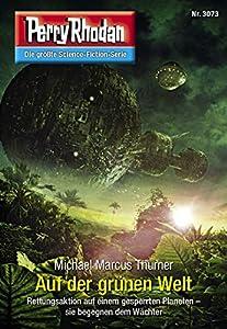"""Perry Rhodan 3073: Auf der grünen Welt: Perry Rhodan-Zyklus """"Mythos"""" (Perry Rhodan-Erstauflage) (German Edition)"""