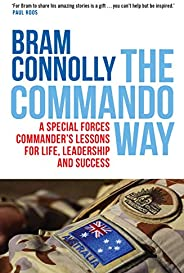 The Commando Way: A Special Forces commander's lessons for life, leadership and suc